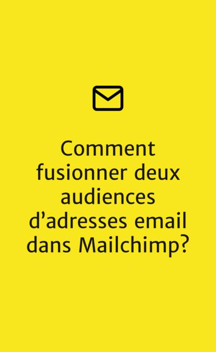 Comment fusionner deux listes d'adresses email dans Mailchimp?