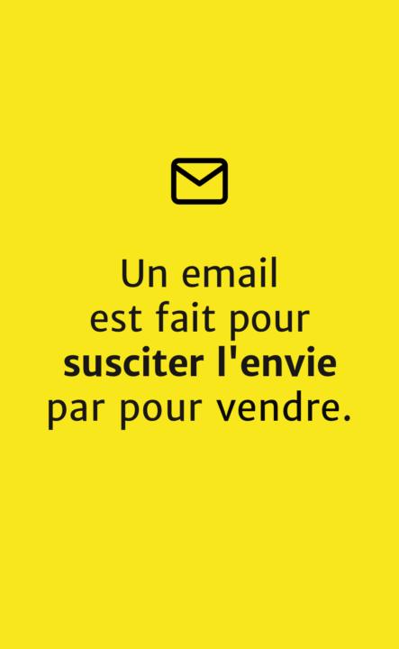 Un email est fait pour susciter l'envie pas pour vendre